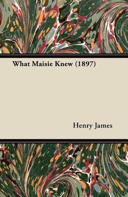 What Maisie Knew (1897), James, Henry