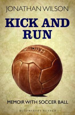 Kick and Run:  Memoir With Soccor Ball, Wilson, Jonathan