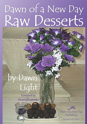Dawn of a New Day Raw Desserts: Fast and Easy Raw Desserts for the Whole Family, Light, Dawn