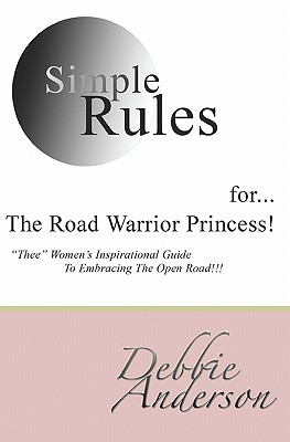 """Simple Rules for...The Road Warrior Princess: """"Thee"""" Women's Inspirational Guide To Embracing The Open Road!!!, Anderson, Debbie"""