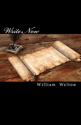 Write Now: How to Write, Edit, Publish, and Sell Your Book In Six Weeks, Welton, William