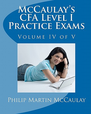 McCaulay's CFA Level I Practice Exams Volume IV of V, McCaulay, Philip Martin