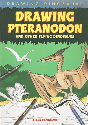 Image for Drawing Pteranodon and Other Flying Dinosaurs (Drawing Dinosaurs (Paper))