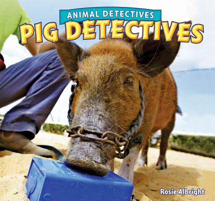 Pig Detectives (Animal Detectives), Albright, Rosie
