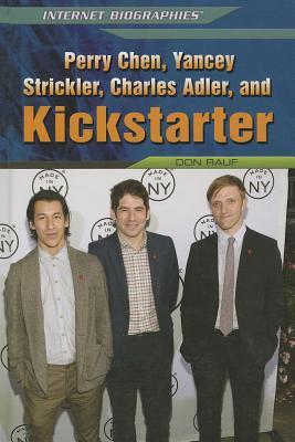 Perry Chen, Yancey Strickler, Charles Adler, and Kickstarter (Internet Biographies (Rosen)), Rauf, Don
