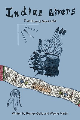 Indian Givers: True Story of Moss Lake, Gallo, Romey