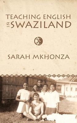 Teaching English in Swaziland: Essays on the Life of Gordon James Thomas, Mkhonza, Sarah