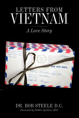 Letters from Vietnam: A Love Story, Steele D.C., Dr. Bob