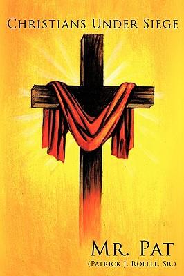 Christians Under Siege, Roelle Sr., Patrick J.