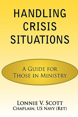 Handling Crisis Situations: A Guide for Those in Ministry, Scott, Lonnie V.