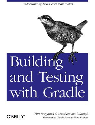 Building and Testing with Gradle: Understanding Next-Generation Builds, Berglund, Tim; McCullough, Matthew
