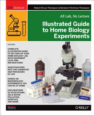 Image for ILLUSTRATED GUIDE TO HOME BIOLOGY EXPERIMENTS : ALL LAB, NO LECTURE ( DIY SCIENCE )