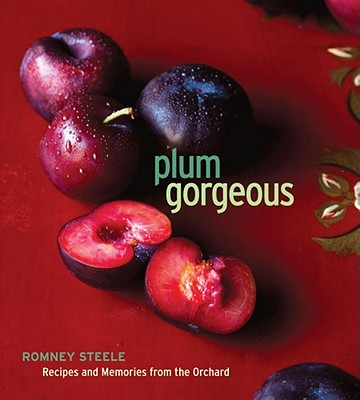 Plum Gorgeous: Recipes and Memories from the Orchard, Steele, Romney