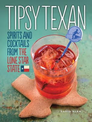 Image for Tipsy Texan: Spirits and Cocktails from the Lone Star State
