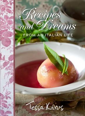 Recipes and Dreams from an Italian Life, Kiros, Tessa