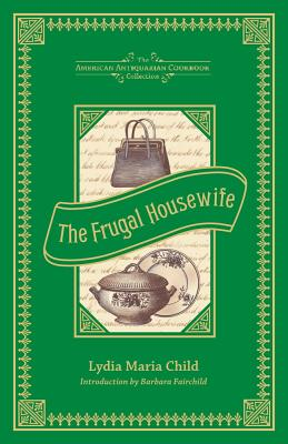 Image for Frugal Housewife: Dedicated to Those Who Are Not Ashamed of Economy (American Antiquarian Cookbook Collection)