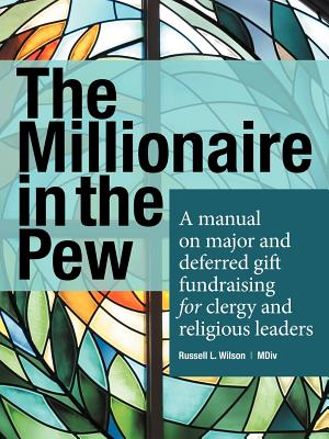 Image for The Millionaire In The Pew: A manual on major and deferred gift fundraising for clergy and religious leaders