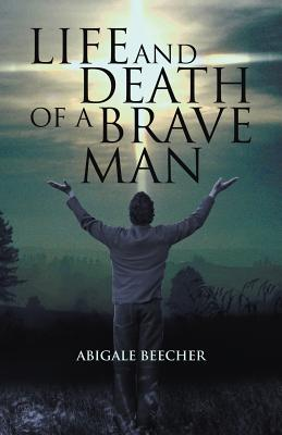Life And Death Of A Brave Man, Beecher, Abigale