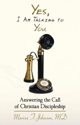 Yes, I Am Talking To You: Answering The Call Of Christian Discipleship, Johnson, MD Marisa T.