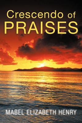 Crescendo of Praises, Henry, Mabel Elizabeth