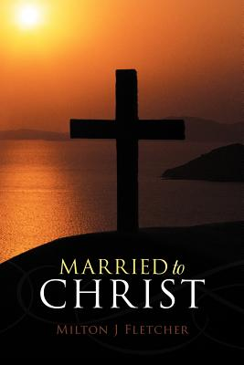 Married to Christ, Fletcher, Milton J.