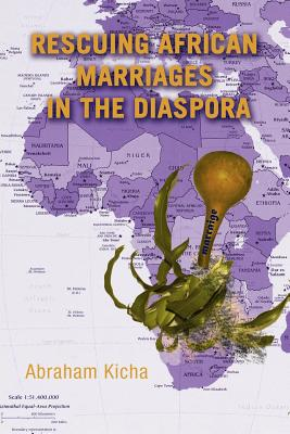 Rescuing African Marriages in the Diaspora, Kicha, Abraham