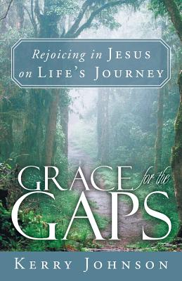 Grace for the Gaps: Rejoicing in Jesus on Life's Journey, Johnson, Kerry
