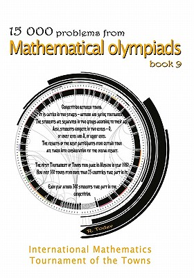 15 000 problems from Mathematical Olympiads book 9: International Mathematics Tournament of the Towns, Todev, R.