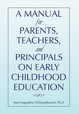A MANUAL FOR PARENTS, TEACHERS, AND PRINCIPALS ON EARLY CHILDHOOD EDUCATION, Chilampikunnel, Mani Augustine