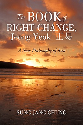 The Book of Right Change, Jeong Yeok: A New Philosophy of Asia, Chung, Sung Jang