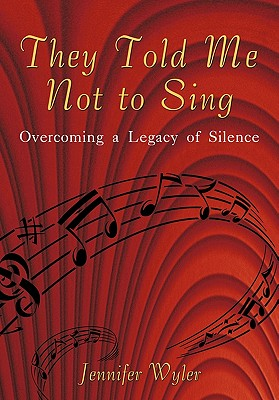 Image for They Told Me Not to Sing: Overcoming a Legacy of Silence