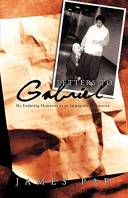Letters to Gabriel: My Enduring Memories as an Immigrant in America, Pae, James