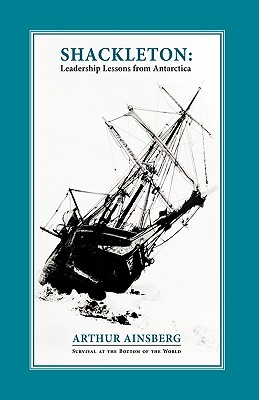 Shackleton: Leadership Lessons from Antarctica, Ainsberg, Arthur