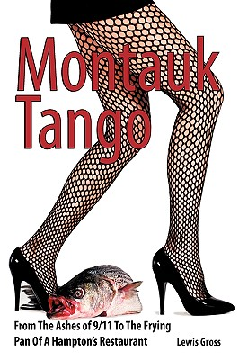 Montauk Tango: From The Ashes of 9/11 To The Frying Pan Of A Hampton's Restaurant, Gross, Lewis