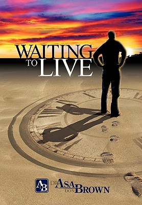 Waiting To Live, Brown, Dr. Asa Don