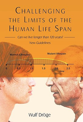 Challenging the Limits of the Human Life Span: - Can We Live Longer Than 120 Years - New Guidelines, Dr�ge, Wulf