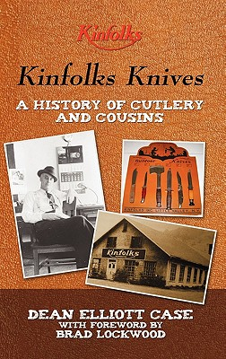 Kinfolks Knives: A History of Cutlery and Cousins, Case, Dean Elliott