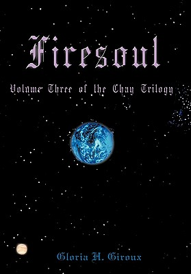 Firesoul: Volume Three of the Chay Trilogy, Giroux, Gloria H.