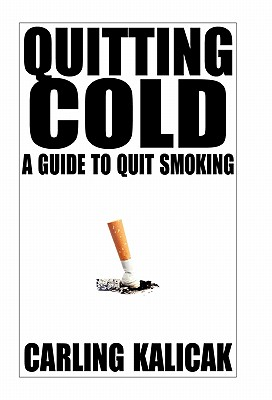 Quitting Cold: A Guide to Quit Smoking, Kalicak, Carling