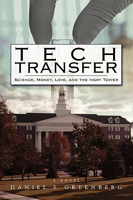 Tech Transfer: Science, Money, Love and the Ivory Tower, Daniel S. Greenberg