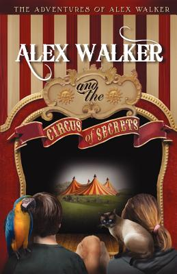 Image for The Adventures of Alex Walker: Alex Walker and the Circus of Secrets