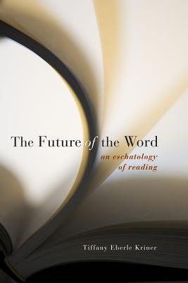 Image for The Future of the Word: An Eschatology of Reading
