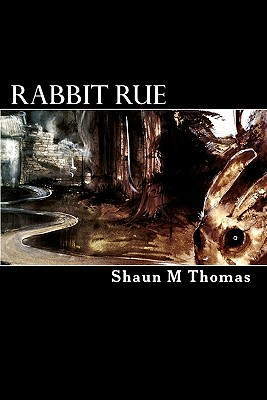Rabbit Rue: Book One of the Phase Cycle, Thomas, Shaun M