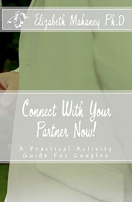 Connect With Your Partner Now!: A Practical Activity Guide For Couples, Mahaney Ph.D, Elizabeth