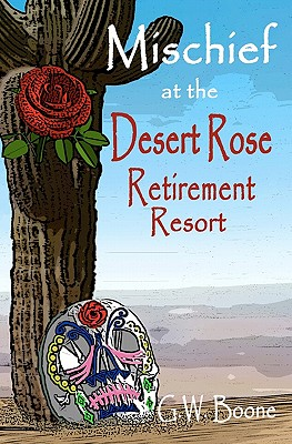 Mischief at the Desert Rose Retirement Resort, G. W. Boone