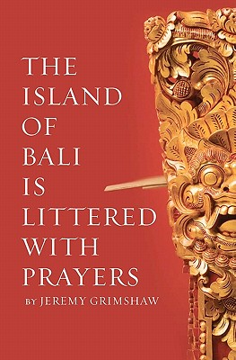 The Island of Bali Is Littered With Prayers, Jeremy Grimshaw