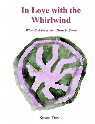 In Love with the Whirlwind: When God Takes Your Heart by Storm, Davis, Susan