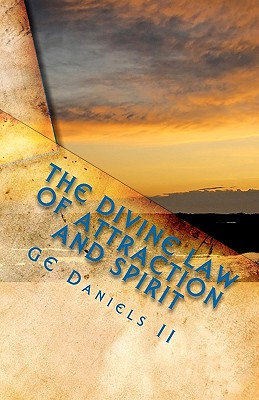 The Divine Law of Attraction and Spirit: The Power of Learning from the Masters of Our Earth, Daniels II, GE