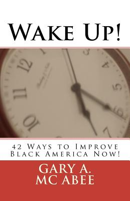 Wake Up!: 42 Ways to Improve Black America Now!, McAbee, Gary A