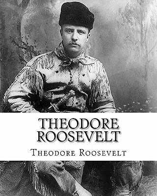 Theodore Roosevelt: An Autobiography by Theodore Roosevelt, Roosevelt, Theodore